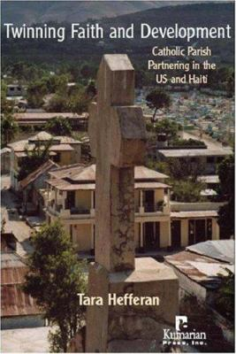 Twinning Faith and Development: Catholic Parish Partnering in the US and Haiti 9781565492363