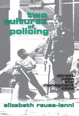 Two Cultures of Policing: Street Cops and Management Cops 9781560006541
