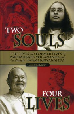 Two Souls: Four Lives: The Lives and Former Lives of Paramhansa Yogananda and His Disciple, Swami Kriyananda 9781565892446