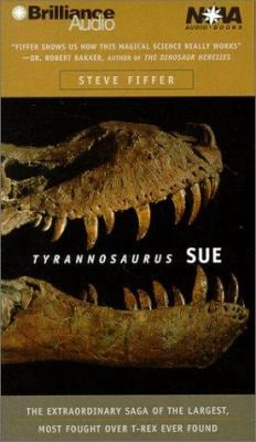 Tyrannosaurus Sue: The Extraordinary Saga of the Largest, Most Fought Over T-Rex Ever Found 9781567408942