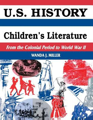 U.S. History Through Children's Literature: From the Colonial Period to World War II 9781563084409