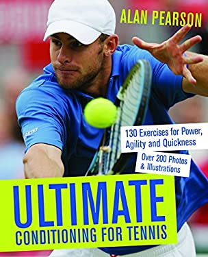 Ultimate Conditioning for Tennis: 130 Exercises for Power, Agility and Quickness 9781569756096
