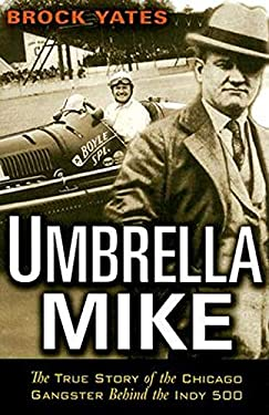 Umbrella Mike: The True Story of the Chicago Gangster Behind the Indy 500 9781560257769