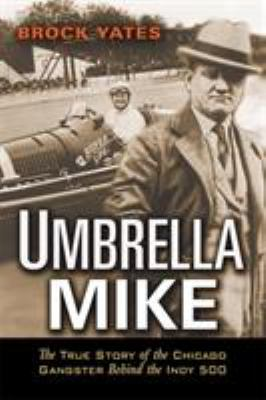 Umbrella Mike: The True Story of the Chicago Gangster Behind the Indy 500 9781560259664