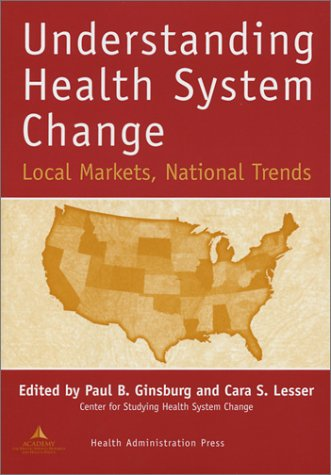 Understanding Health System Change: Local Markets, National Trends 9781567931556