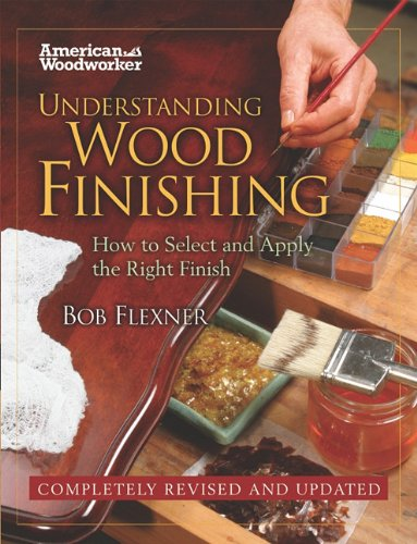 Understanding Wood Finishing: How to Select and Apply the Right Finish 9781565235489