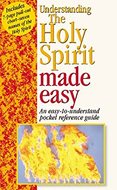 Understanding the Holy Spirit: An Easy-To-Understand Pocket Reference Guide [With Pull-Out Chart] 9781565635852