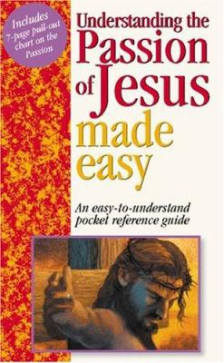 Understanding the Passion of Jesus Made Easy: An Easy to Understand Pocket Reference Guide 9781565635920