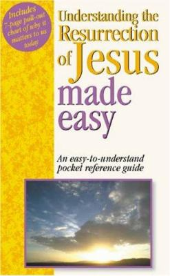 Understanding the Resurrection of Jesus Made Easy: An Easy to Understand Pocket Reference Guide 9781565635883