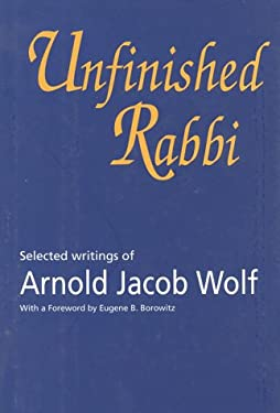 Unfinished Rabbi: Selected Writings of Arnold Jacob Wolf 9781566631839