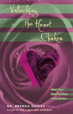 Unlocking the Heart Chakra: Heal Your Relationships with Love - Davies, Brenda / Davies, Dr Brenda