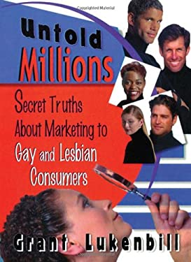 Untold Millions: Secret Truths about Marketing to Gay and Lesbian Consumers 9781560239482