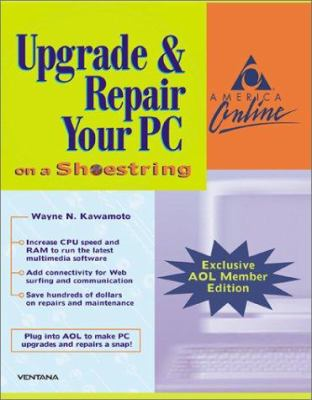 Upgrade & Repair Your PC on a Shoestring: Exclusive AOL Member Edition 9781566048613