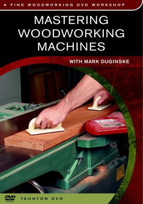 Mastering Woodworking Machines 9781561587032
