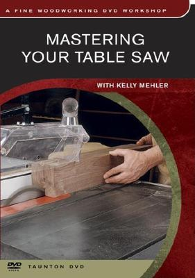 Mastering Your Table Saw 9781561587063