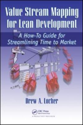 Value Stream Mapping for Lean Development: A How-To Guide for Streamlining Time to Market 9781563273728