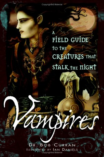 Vampires: A Field Guide to the Creatures That Stalk the Night 9781564148070
