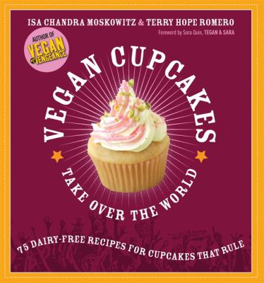 Vegan Cupcakes Take Over the World: 75 Dairy-Free Recipes for Cupcakes That Rule 9781569242735