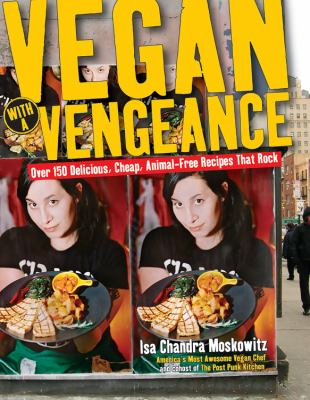 Vegan with a Vengeance: Over 150 Delicious, Cheap, Animal-Free Recipies That Rock 9781569243589