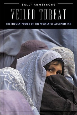 Veiled Threat: The Hidden Power of the Women of Afghanistan 9781568582528