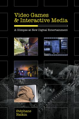 Video Games and Interactive Media: A Glimpse at New Digital Entertainment 9781568812977