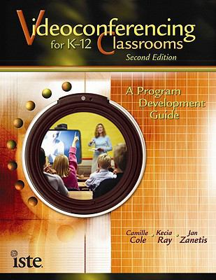 Videoconferencing for K-12 Classrooms: A Program Development Guide 9781564842565