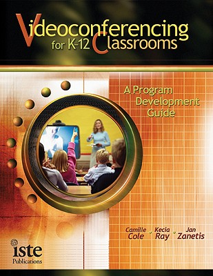 Videoconferencing for K-12 Classrooms: A Program Development Guide 9781564842107