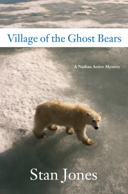 Village of the Ghost Bears: A Nathan Active Mystery  by Stan Jones