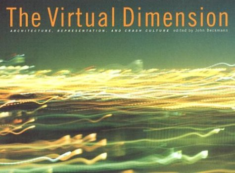 Virtual Dimension:: Architecture, Representation, and Crash Culture 9781568981208