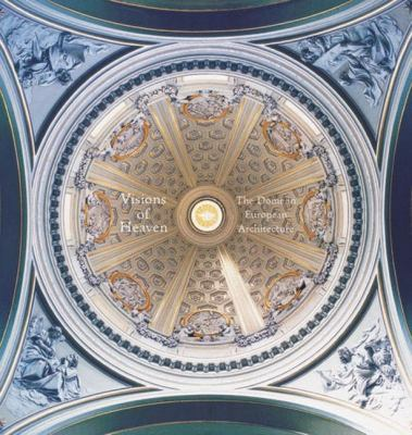 Visions of Heaven: The Dome in European Architecture 9781568985497