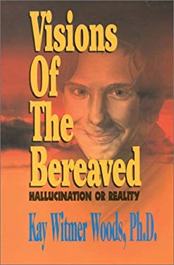 Visions of the Bereaved: Hallucination or Reality? 9781563151095