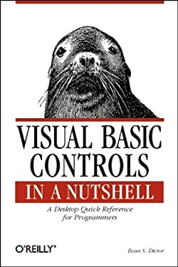Visual Basic Controls in a Nutshell : The Controls of the Professional and Enterprise Editions (Nutshell Series) Evan S. Dictor