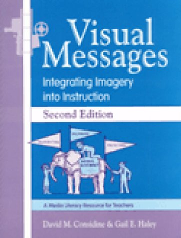 Visual Messages: Integrating Imagery Into Instruction 9781563085758