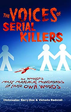 The Voices of Serial Killers: The World's Most Maniacal Murderers in Their Own Words 9781569759738