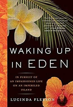 Waking Up in Eden: In Pursuit of an Impassioned Life on an Imperiled Island 9781565124868