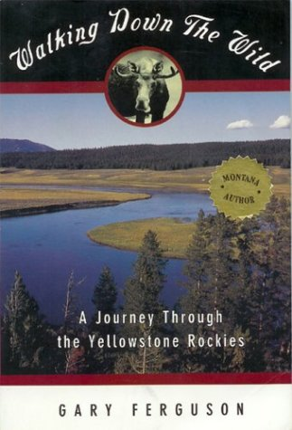 Walking Down the Wild: A Journey Through the Yellowstone Rockies 9781560445753