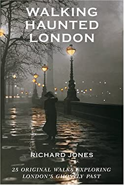 Walking Haunted London: 25 Original Walks Exploring London's Ghostly Past 9781566566926