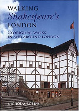 Walking Shakespeare's London: 20 Original Walks in and Around London 9781566565882