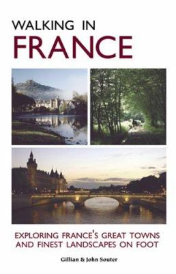 Walking in France: Exploring France's Great Towns and Finest Landscapes on Foot 9781566566193