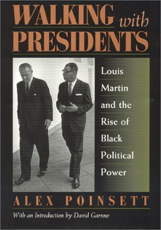 Walking with Presidents: Louis Martin and the Rise of Black Political Power 9781568330938