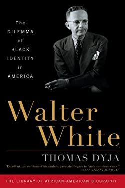 Walter White: The Dilemma of Black Identity in America 9781566638654