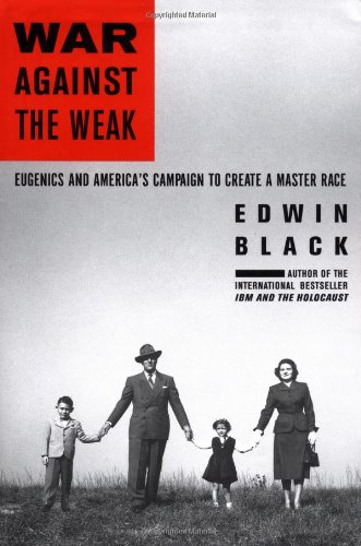 War Against the Weak: Eugenics and America's Campaign to Create a Master Race 9781568582580