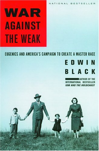 War Against the Weak: Eugenics and America's Campaign to Create a Master Race 9781568583211