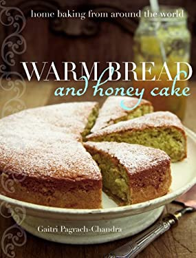 Warm Bread and Honey Cake: Home Baking from Around the World 9781566567923