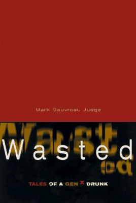 Wasted: Tales of a Gen X Drunk 9781568381428