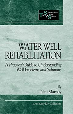 Water Well Rehabilitation: A Practical Guide to Understanding Well Problems and Solutions 9781566703871