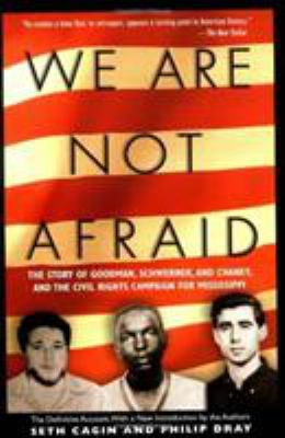 We Are Not Afraid: The Story of Goodman, Schwerner, and Chaney and the Civil Rights Campaign for Mississippi 9781560258643