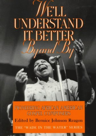 We'll Understand It Better by and by: Pioneering African American Gospel Composers 9781560981671
