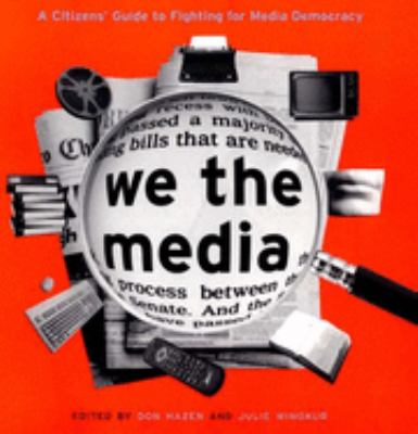 We the Media: A Citizen's Guide to Fighting for Media Democracy 9781565843806