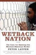 Wetback Nation: The Case for Opening the Mexican-American Border 9781566636704